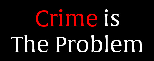 Crime is the Problem
