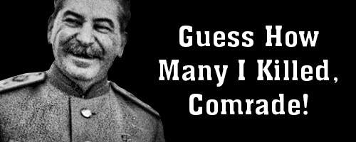 Stalin Guess How Many I Killed Comrade