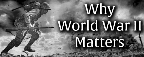Why World War II Matters