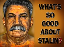 What's So Good About Stalin?