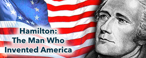 Hamilton - The Man Who Invented America